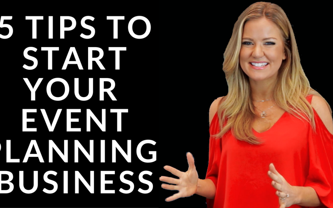 5 Tips to Starting Your Event Planning Business